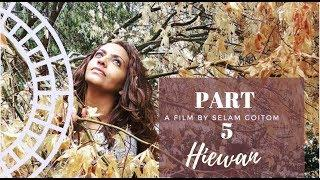 Hiewan | Eritrean Film | Part 5