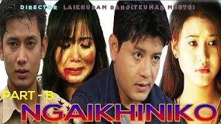 Ngaikhiniko | Part B | A Manipuri Feature Film | Official Release