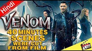 VENOM 40 Minutes Cut From The Film [Explained In Hindi]