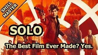 Solo Is The Best Film Ever - The Shill Master Review